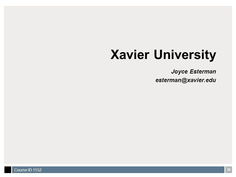 38 Course ID 1152 Xavier University Joyce Esterman esterman@xavier.edu