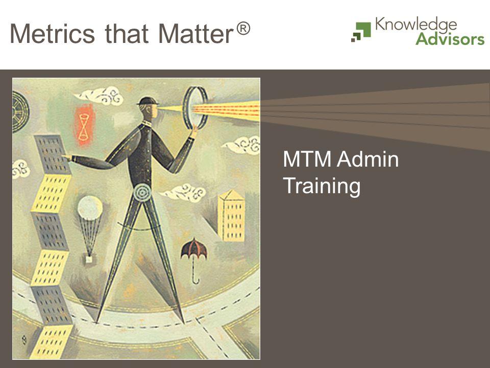 Metrics that Matter ® MTM Admin Training