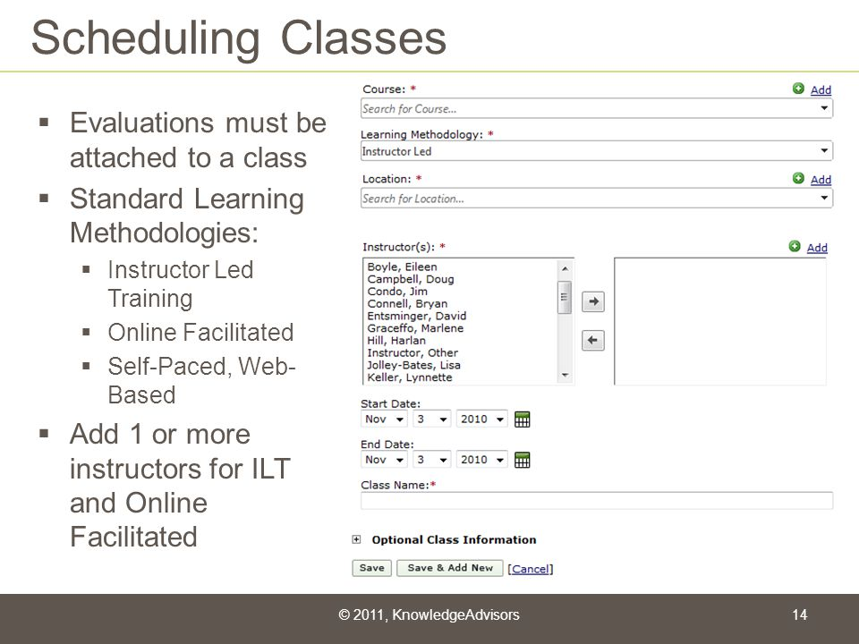 Scheduling Classes Evaluations must be attached to a class Standard Learning Methodologies: Instructor Led Training Online Facilitated Self-Paced, Web