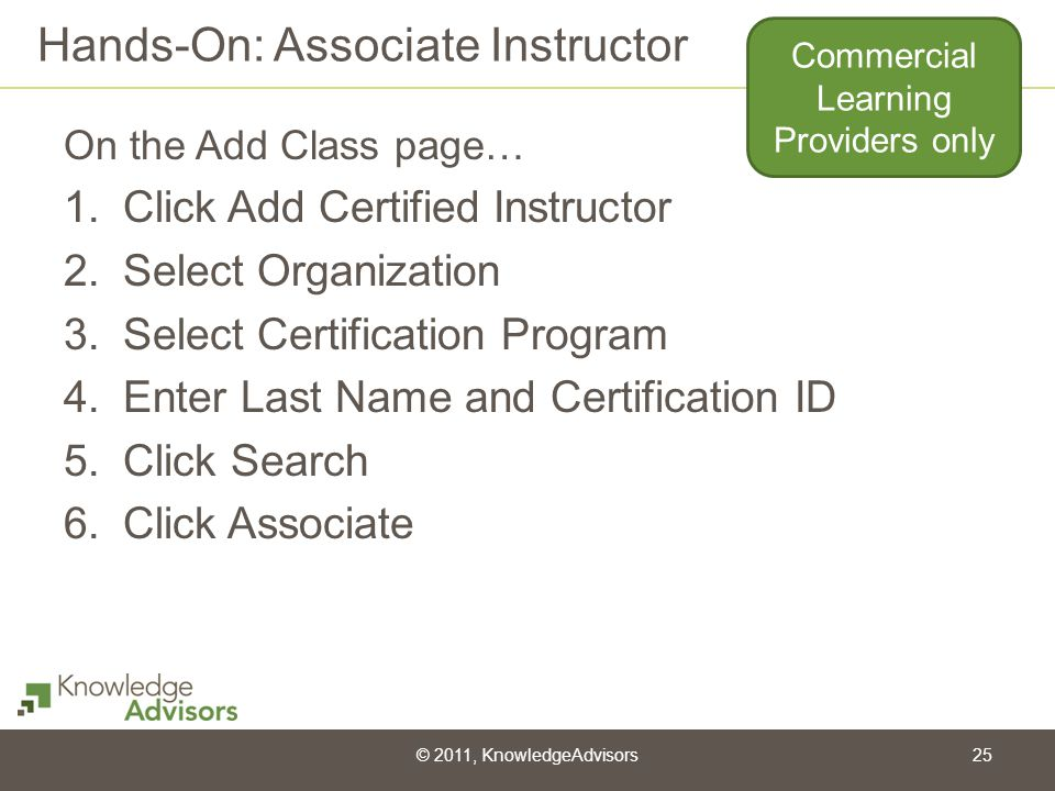 Hands-On: Associate Instructor On the Add Class page… 1.Click Add Certified Instructor 2.Select Organization 3.Select Certification Program 4.Enter La