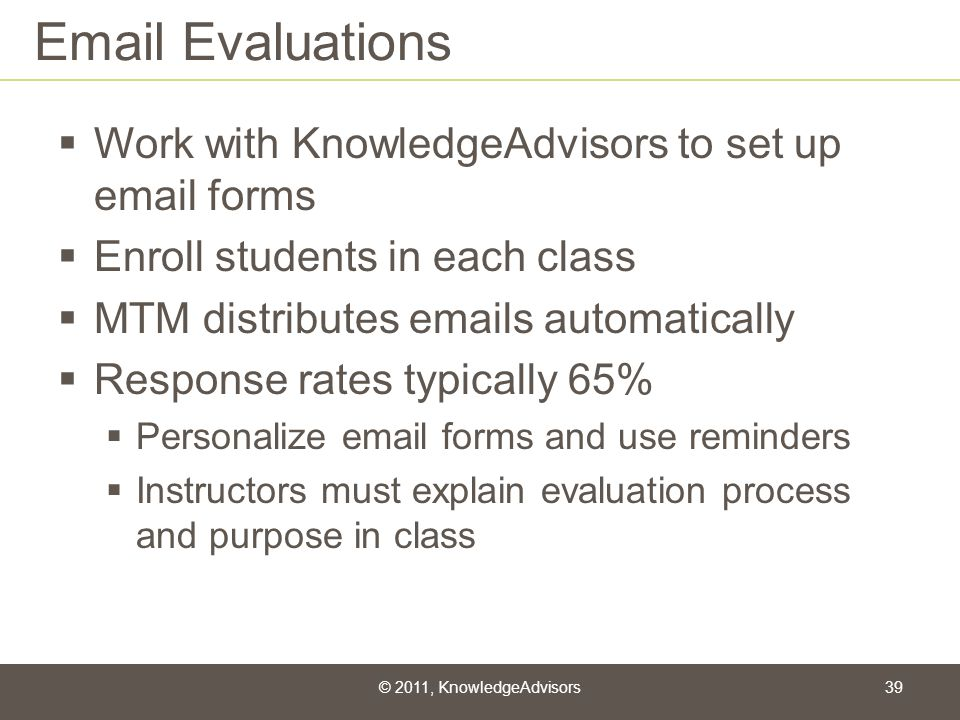 Email Evaluations Work with KnowledgeAdvisors to set up email forms Enroll students in each class MTM distributes emails automatically Response rates