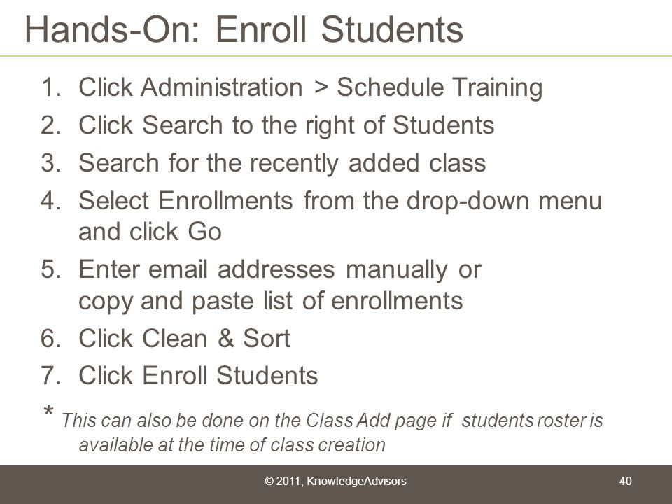 Hands-On: Enroll Students 1.Click Administration > Schedule Training 2.Click Search to the right of Students 3.Search for the recently added class 4.S