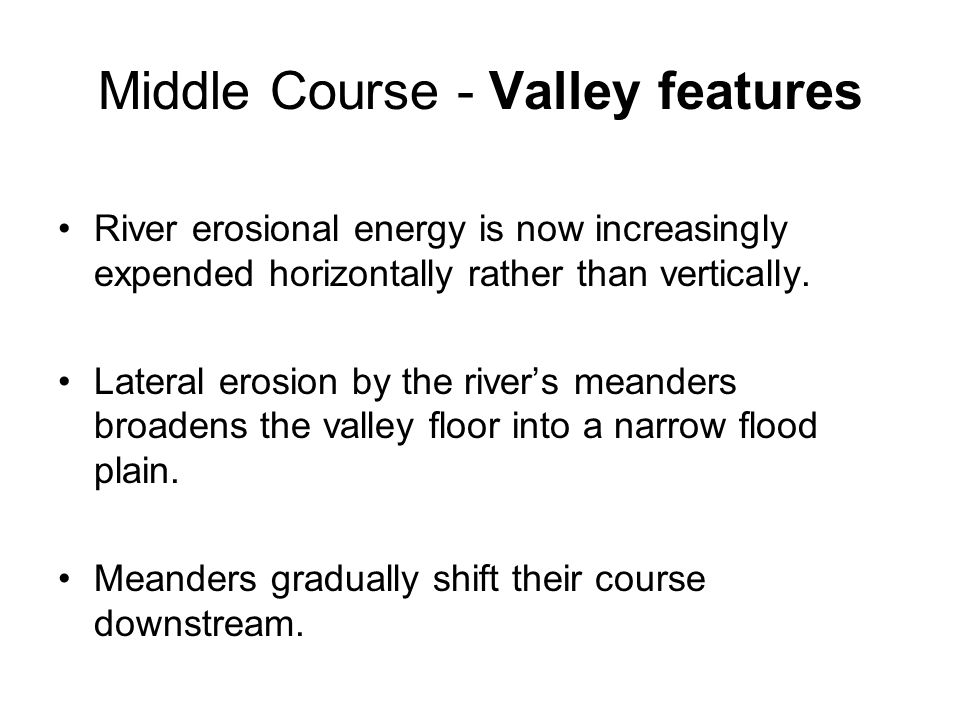 Middle Course - Channel features Channel is now wider and has smoother banks and bed compared to the upper course.