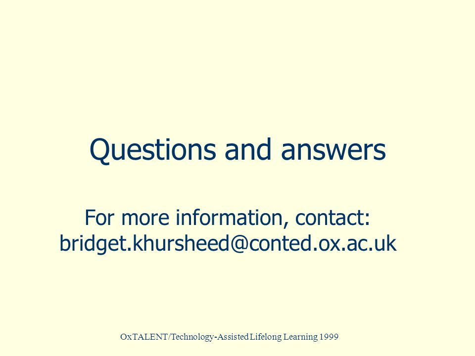 OxTALENT/Technology-Assisted Lifelong Learning 1999 Questions and answers For more information, contact: