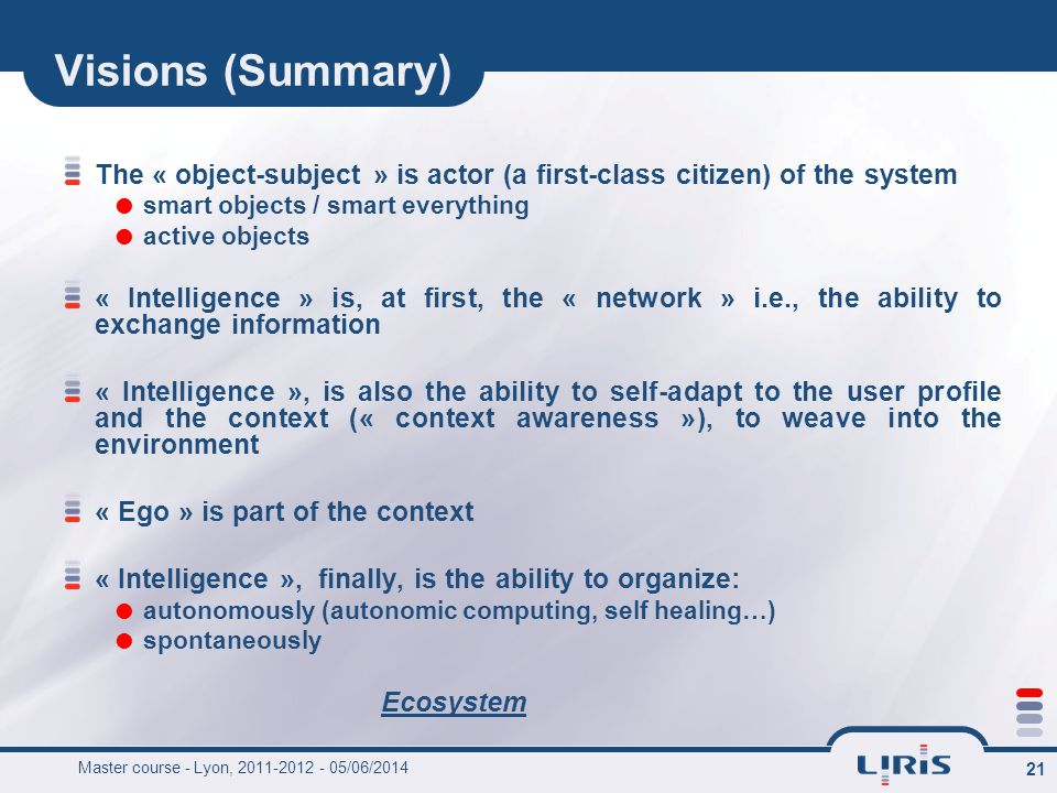 21 The « object-subject » is actor (a first-class citizen) of the system smart objects / smart everything active objects « Intelligence » is, at first