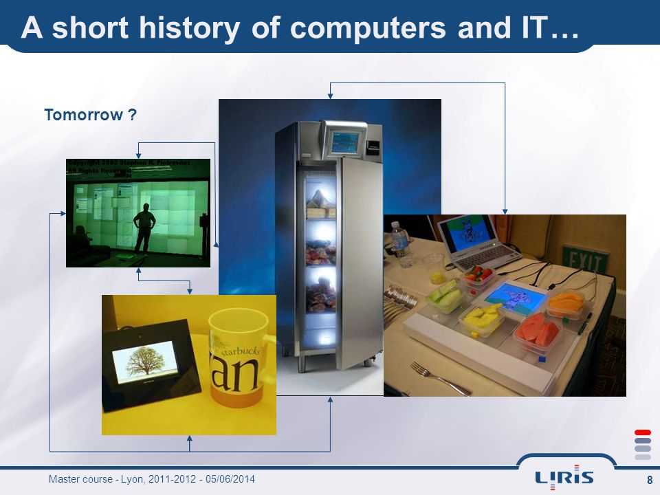8 A short history of computers and IT… Tomorrow Master course - Lyon, 2011-2012 - 05/06/2014
