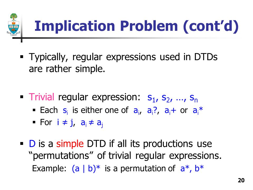 20 Implication Problem (contd) Typically, regular expressions used in DTDs are rather simple. Trivial regular expression: s 1, s 2, …, s n Each s i is