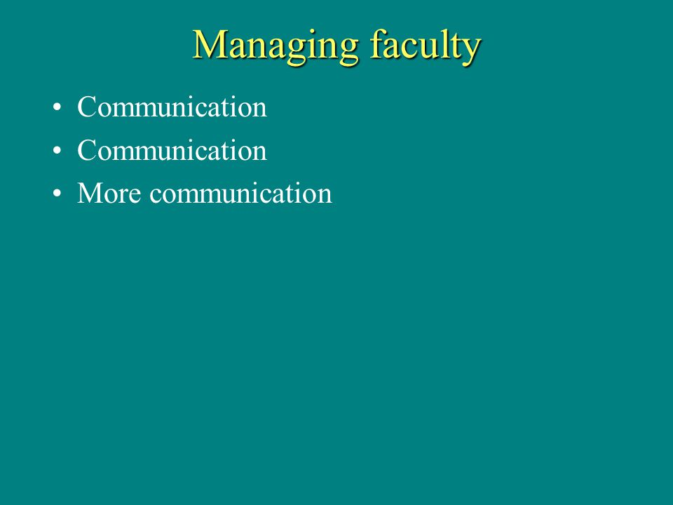 Managing faculty Communication More communication