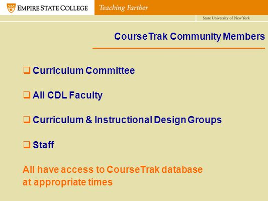 CourseTrak Community Members Curriculum Committee All CDL Faculty Curriculum & Instructional Design Groups Staff All have access to CourseTrak databas