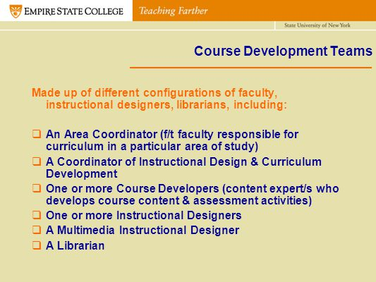 Course Development Teams Made up of different configurations of faculty, instructional designers, librarians, including: An Area Coordinator (f/t facu