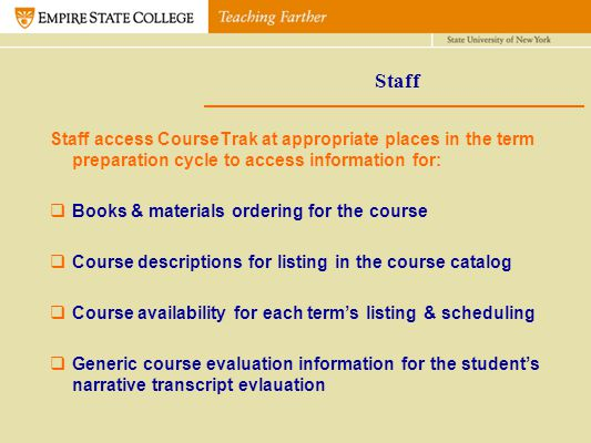 Staff Staff access CourseTrak at appropriate places in the term preparation cycle to access information for: Books & materials ordering for the course