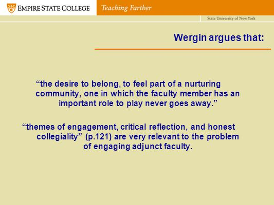 Wergin argues that: the desire to belong, to feel part of a nurturing community, one in which the faculty member has an important role to play never g