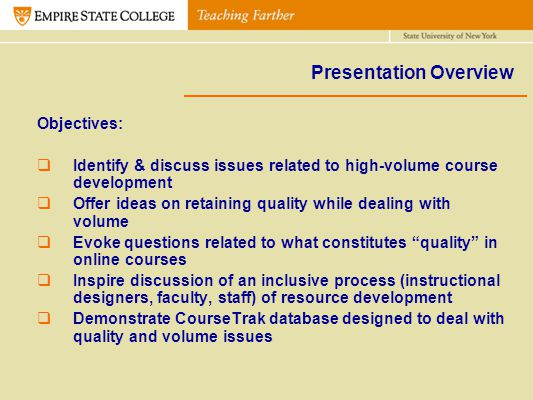 Presentation Overview Objectives: Identify & discuss issues related to high-volume course development Offer ideas on retaining quality while dealing w