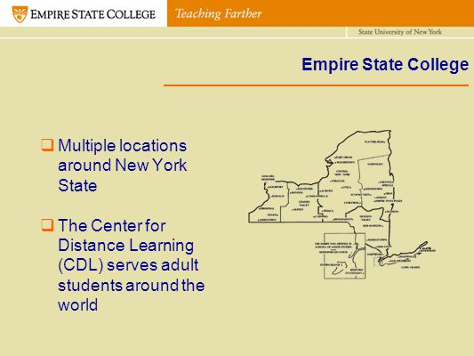 Empire State College Multiple locations around New York State The Center for Distance Learning (CDL) serves adult students around the world