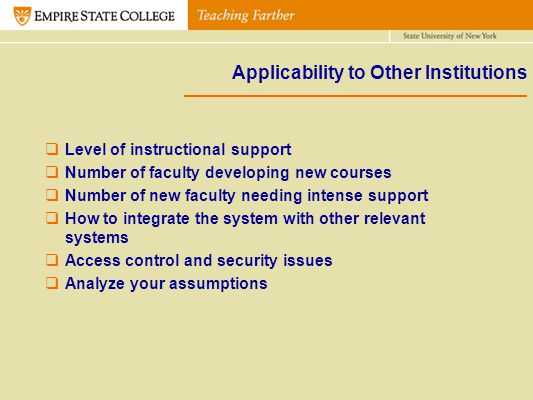 Applicability to Other Institutions Level of instructional support Number of faculty developing new courses Number of new faculty needing intense supp