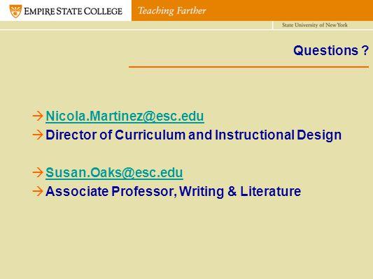 Questions ? Nicola.Martinez@esc.edu Director of Curriculum and Instructional Design Susan.Oaks@esc.edu Associate Professor, Writing & Literature