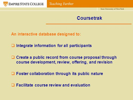 Coursetrak An interactive database designed to: Integrate information for all participants Create a public record from course proposal through course