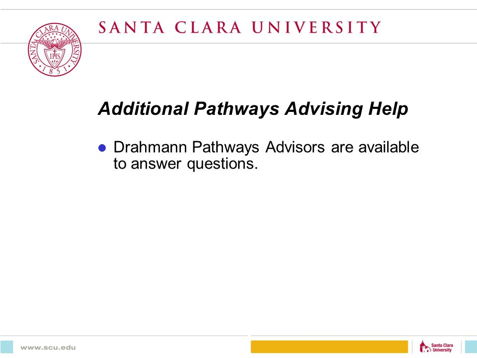Additional Pathways Advising Help Drahmann Pathways Advisors are available to answer questions.