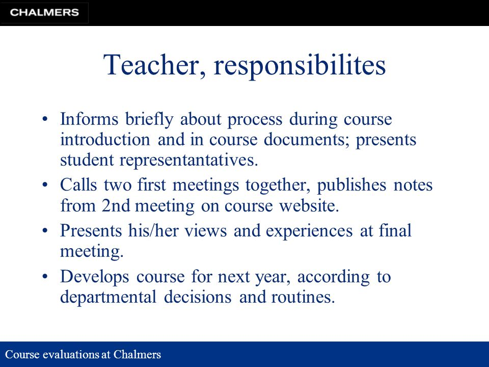 Course evaluations at Chalmers Teacher, responsibilites Informs briefly about process during course introduction and in course documents; presents stu