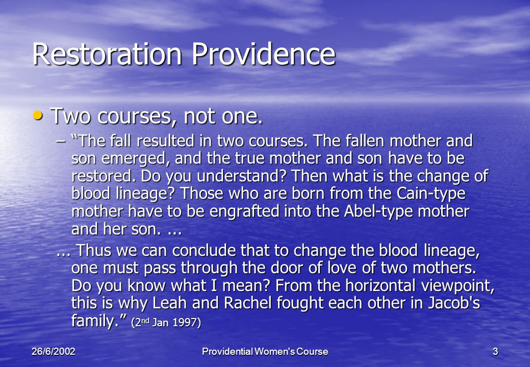 26/6/2002Providential Women s Course3 Restoration Providence Two courses, not one.