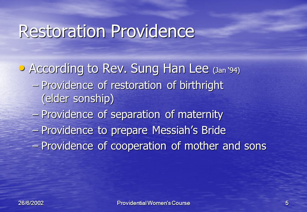 26/6/2002Providential Women s Course5 Restoration Providence According to Rev.