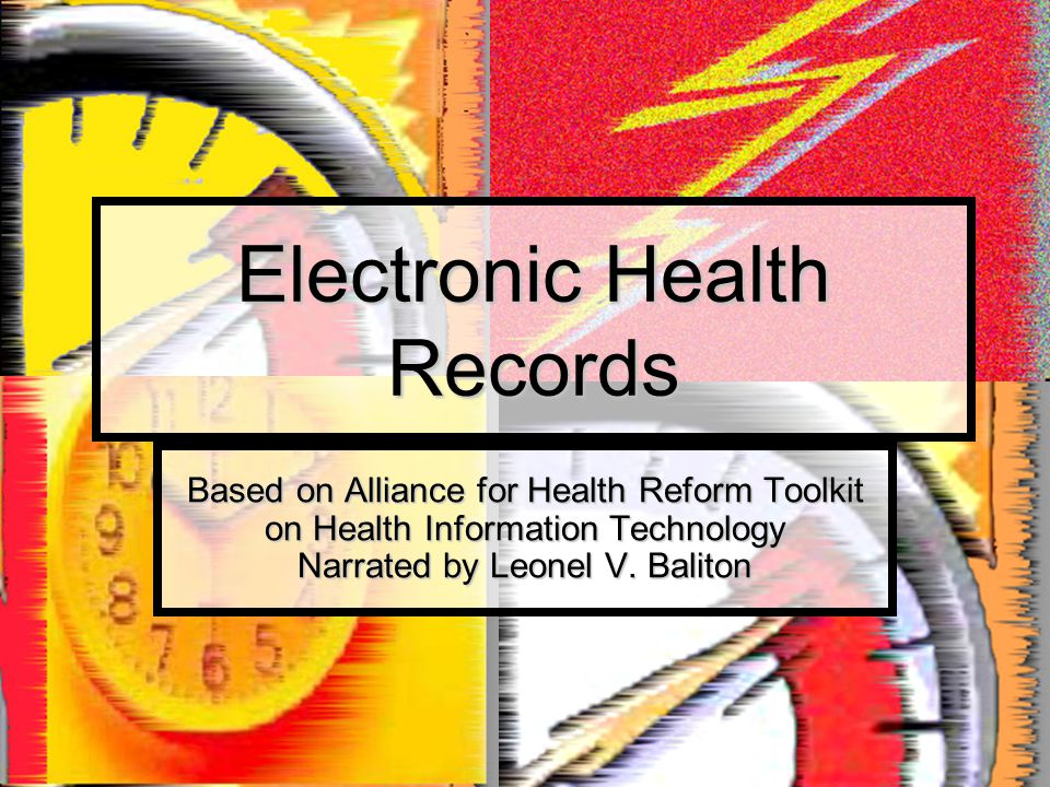 Electronic Health Records Based on Alliance for Health Reform Toolkit on Health Information Technology Narrated by Leonel V. Baliton