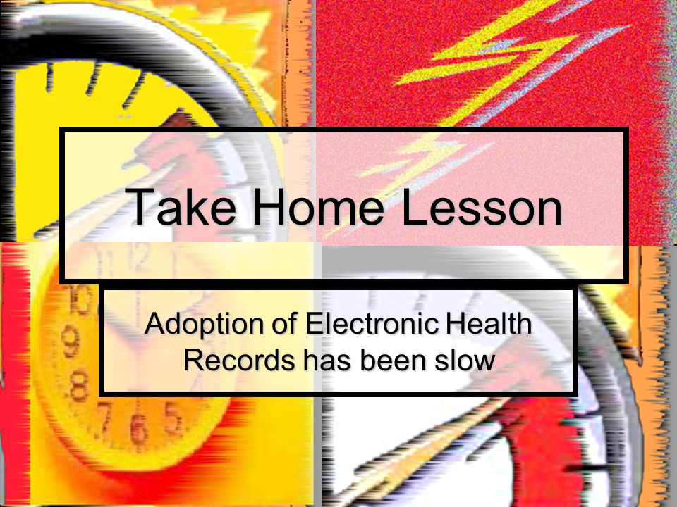 Take Home Lesson Adoption of Electronic Health Records has been slow
