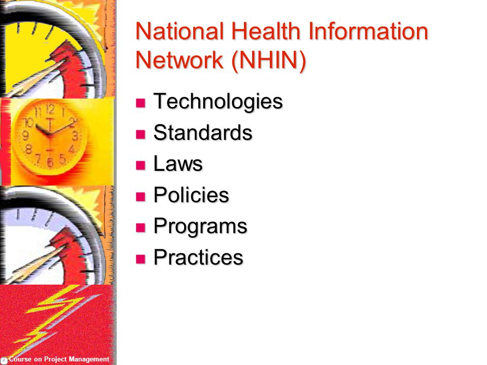 Course on Project Management National Health Information Network (NHIN) Technologies Technologies Standards Standards Laws Laws Policies Policies Prog