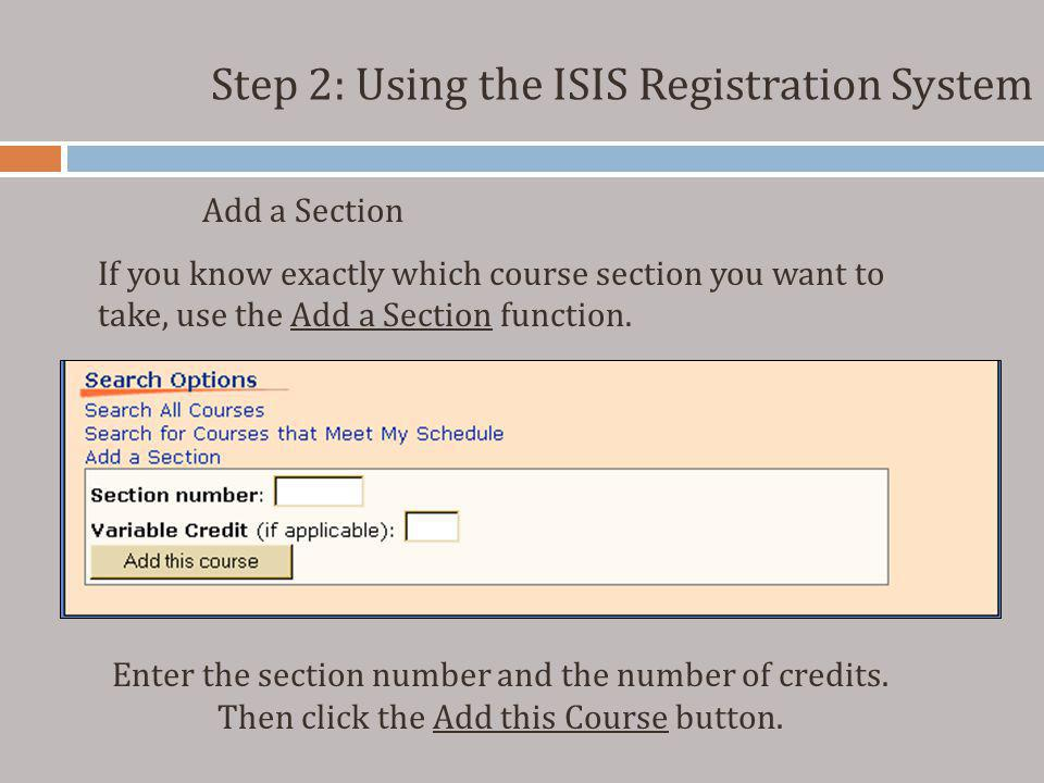 Enter the section number and the number of credits. Then click the Add this Course button. Step 2: Using the ISIS Registration System Add a Section If