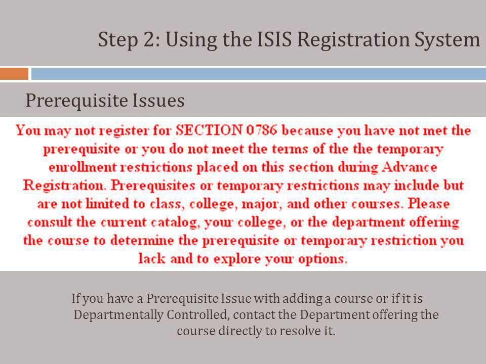 Step 2: Using the ISIS Registration System Prerequisite Issues If you have a Prerequisite Issue with adding a course or if it is Departmentally Contro