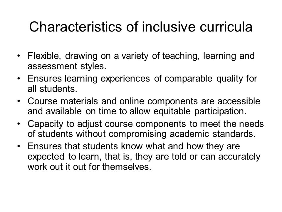 Characteristics of inclusive curricula Flexible, drawing on a variety of teaching, learning and assessment styles.