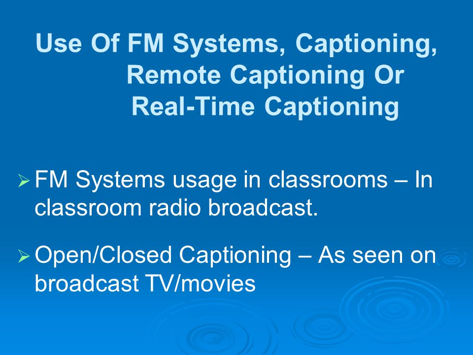 Use Of FM Systems, Captioning, Remote Captioning Or Real-Time Captioning FM Systems usage in classrooms – In classroom radio broadcast.