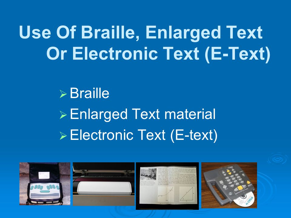 Use Of Braille, Enlarged Text Or Electronic Text (E-Text) Braille Enlarged Text material Electronic Text (E-text)
