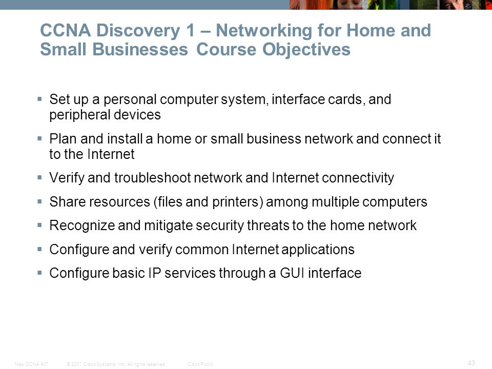 © 2007 Cisco Systems, Inc. All rights reserved.Cisco PublicNew CCNA 407 43 Set up a personal computer system, interface cards, and peripheral devices
