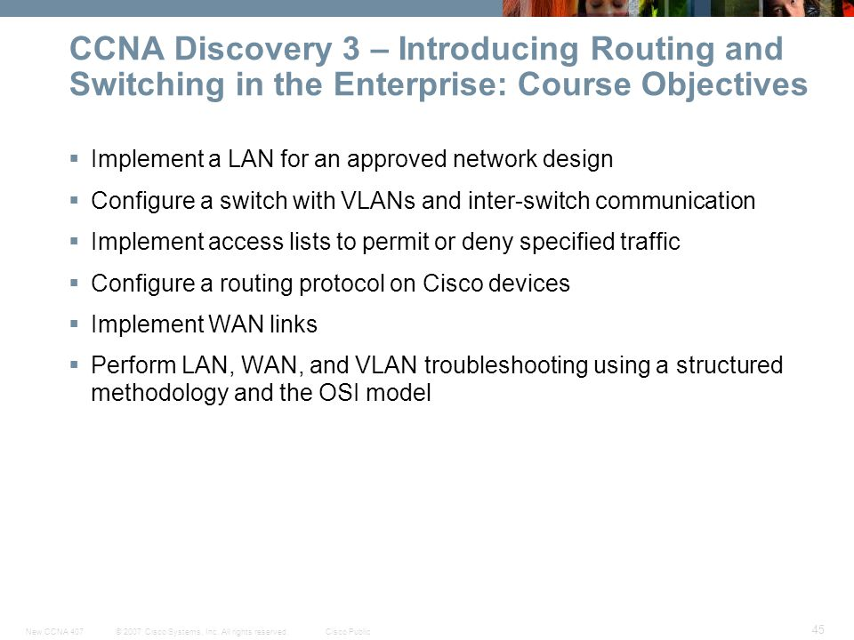 © 2007 Cisco Systems, Inc. All rights reserved.Cisco PublicNew CCNA 407 45 CCNA Discovery 3 – Introducing Routing and Switching in the Enterprise: Cou