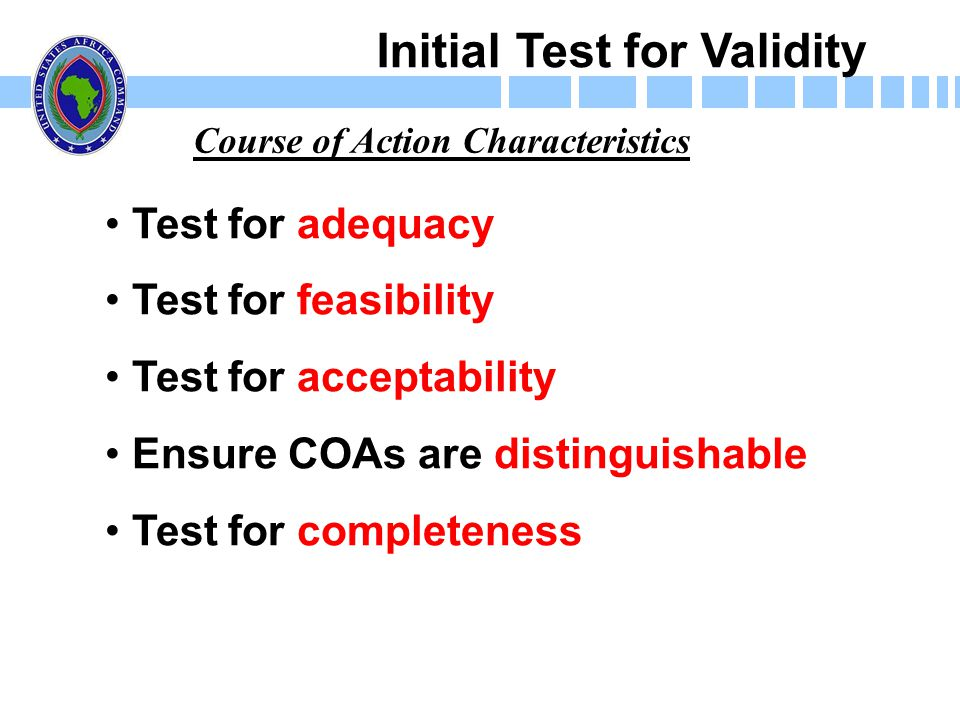 Initial Test for Validity Test for adequacy Test for feasibility Test for acceptability Ensure COAs are distinguishable Test for completeness Course o