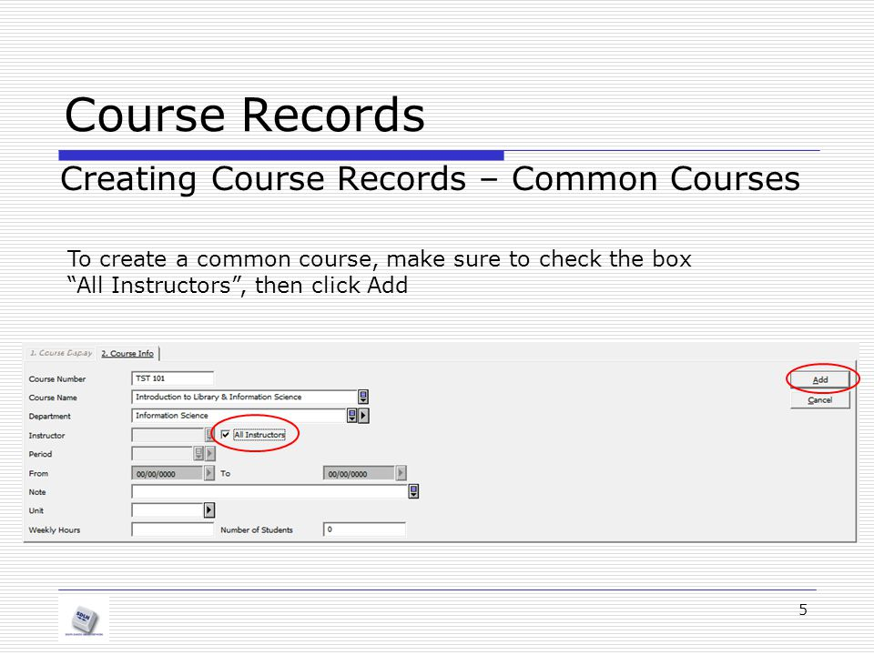 Course Records Creating Course Records – Common Courses 5 To create a common course, make sure to check the box All Instructors, then click Add