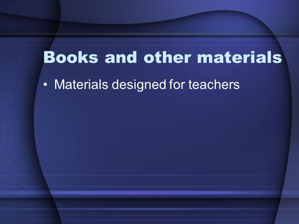 Books and other materials Materials designed for teachers