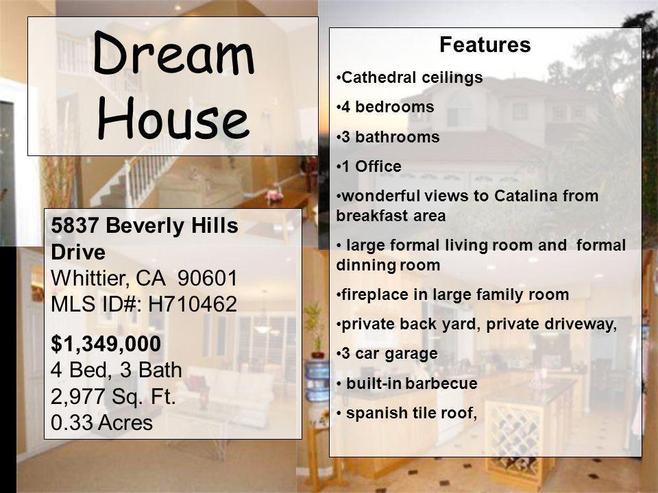 Dream House 5837 Beverly Hills Drive Whittier, CA 90601 MLS ID#: H710462 $1,349,000 4 Bed, 3 Bath 2,977 Sq.