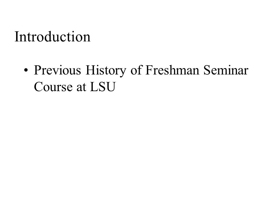 Introduction Previous History of Freshman Seminar Course at LSU