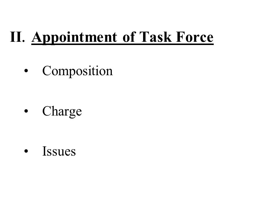 II. Appointment of Task Force Composition Charge Issues