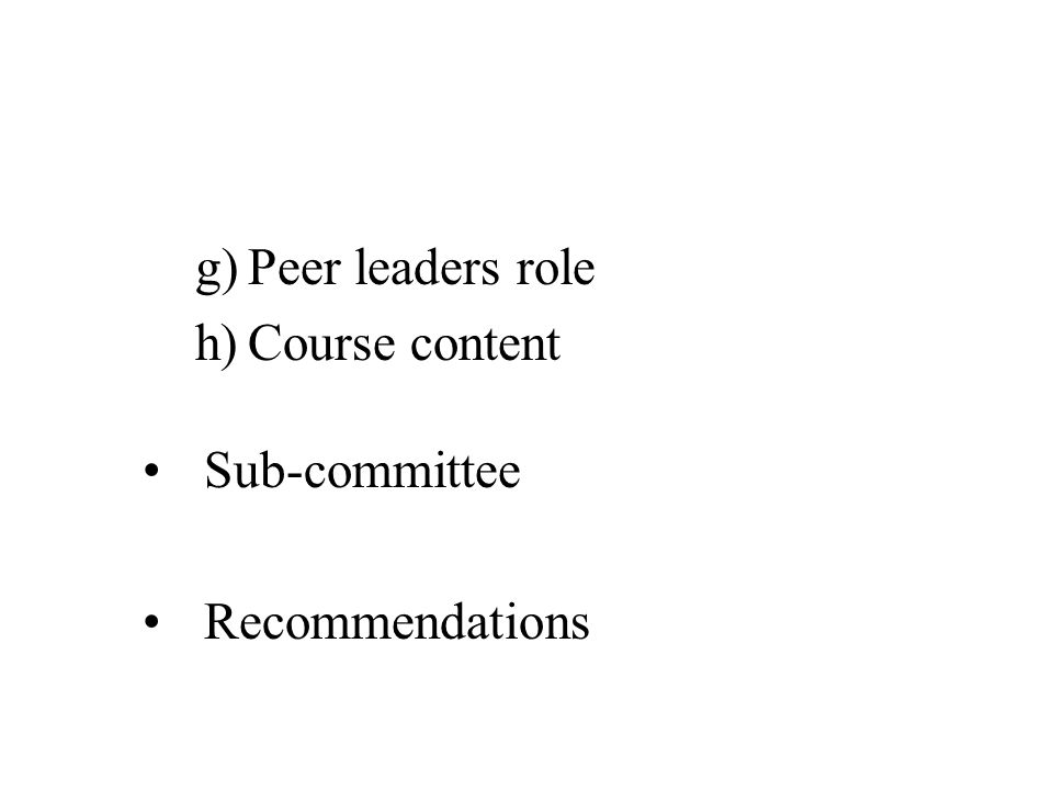 g)Peer leaders role h)Course content Sub-committee Recommendations