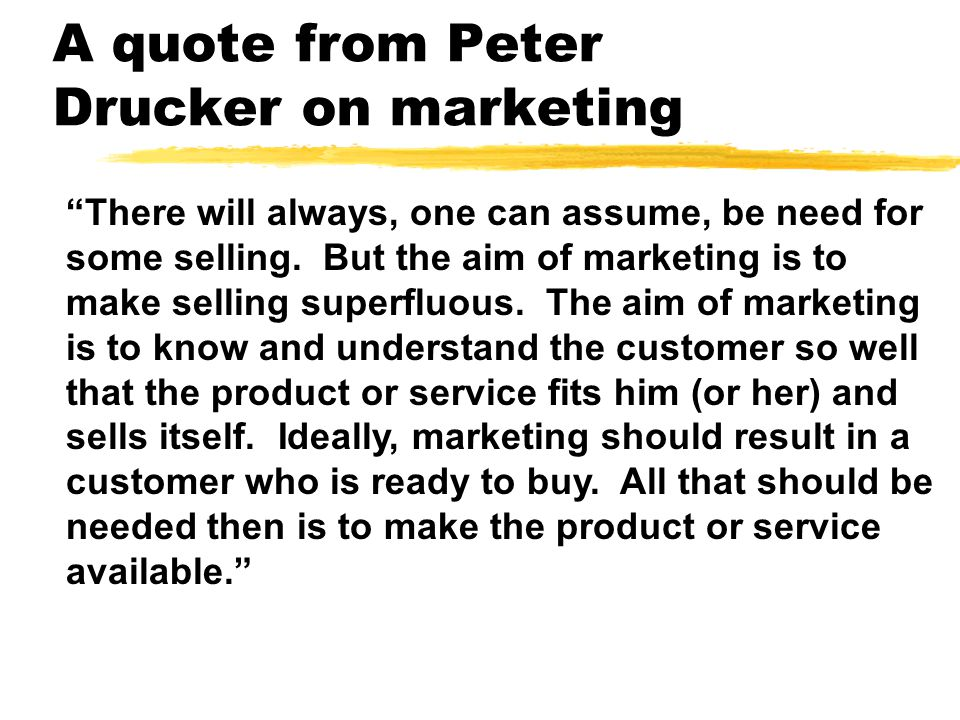Definitions of marketing (continued) Marketing is the process of establishing and maintaining mutually beneficial exchange relationships with customers and other stakeholders (Nickels and Wood, 1997) Marketing is a social and managerial process by which individuals and groups obtain what they need and want through creating, offering, and exchanging products of value with others (Kotler 1997) Marketing is the conceptualization and profitable delivery of customer satisfaction (Higgins 1992)