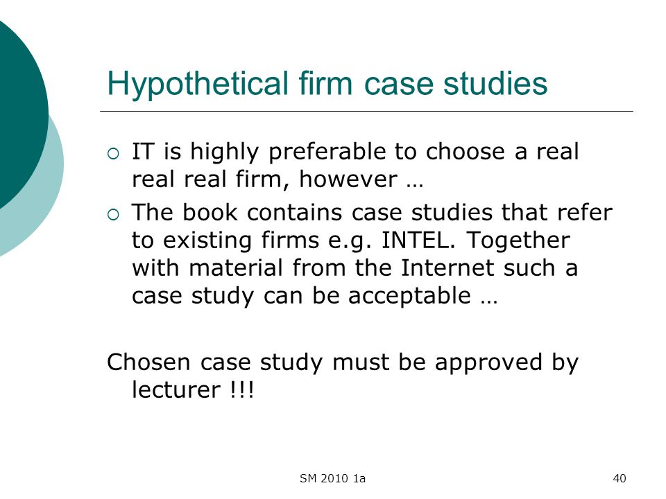 SM 2010 1a40 Hypothetical firm case studies IT is highly preferable to choose a real real real firm, however … The book contains case studies that ref