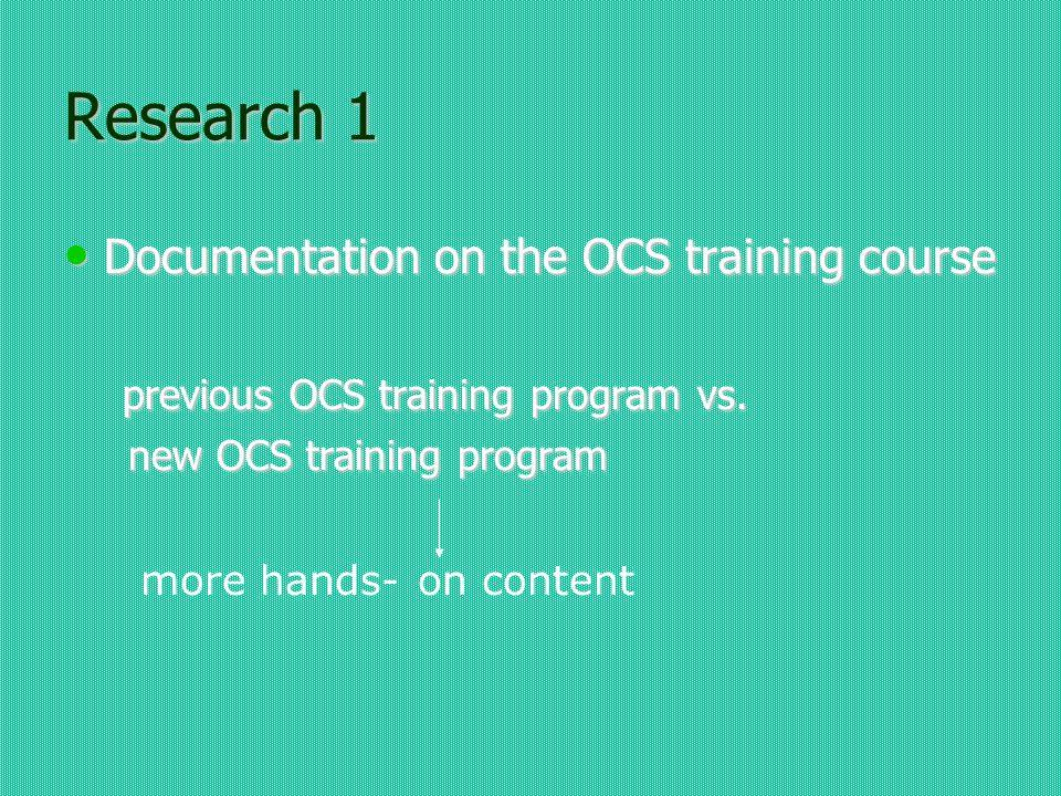 Research 1 Documentation on the OCS training course Documentation on the OCS training course previous OCS training program vs.