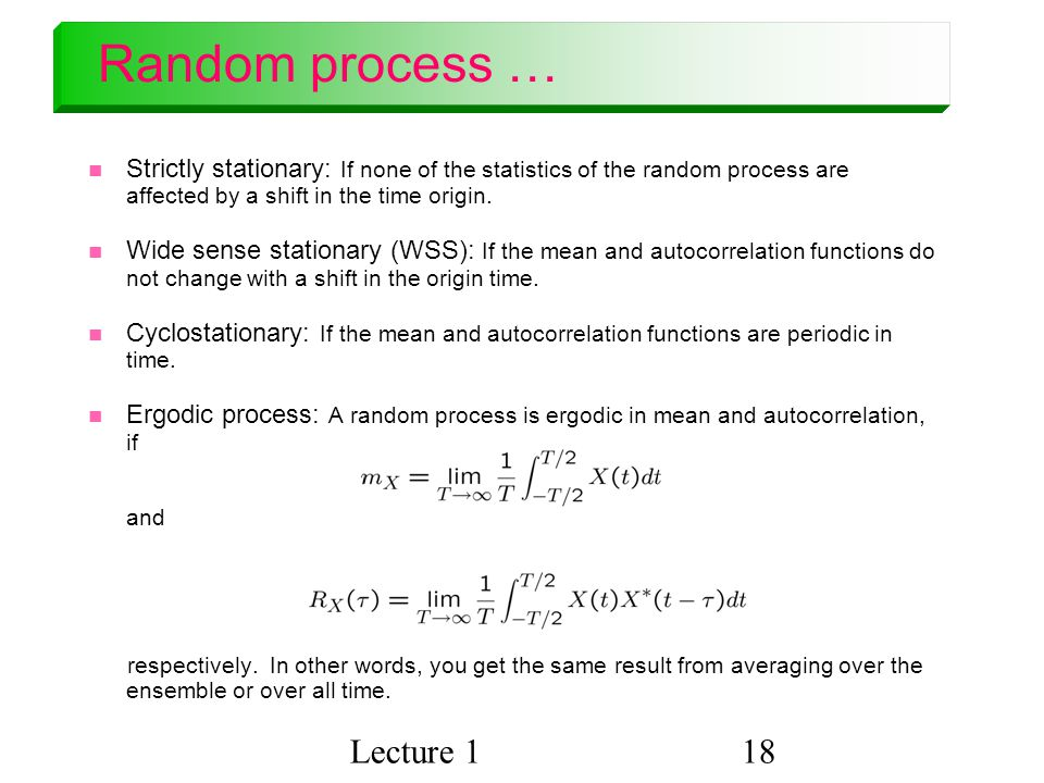 Lecture 118 Random process … Strictly stationary: If none of the statistics of the random process are affected by a shift in the time origin.