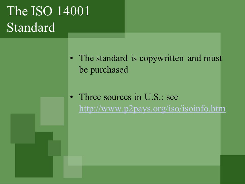 The ISO 14001 Standard The standard is copywritten and must be purchased Three sources in U.S.: see http://www.p2pays.org/iso/isoinfo.htm http://www.p2pays.org/iso/isoinfo.htm