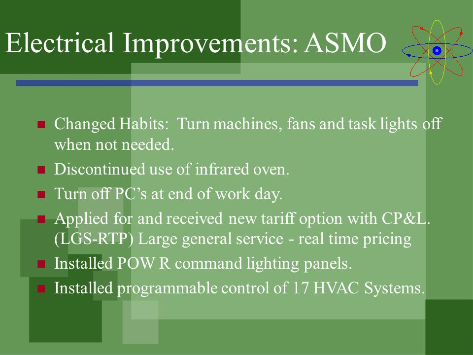 Electrical Improvements: ASMO Changed Habits: Turn machines, fans and task lights off when not needed.