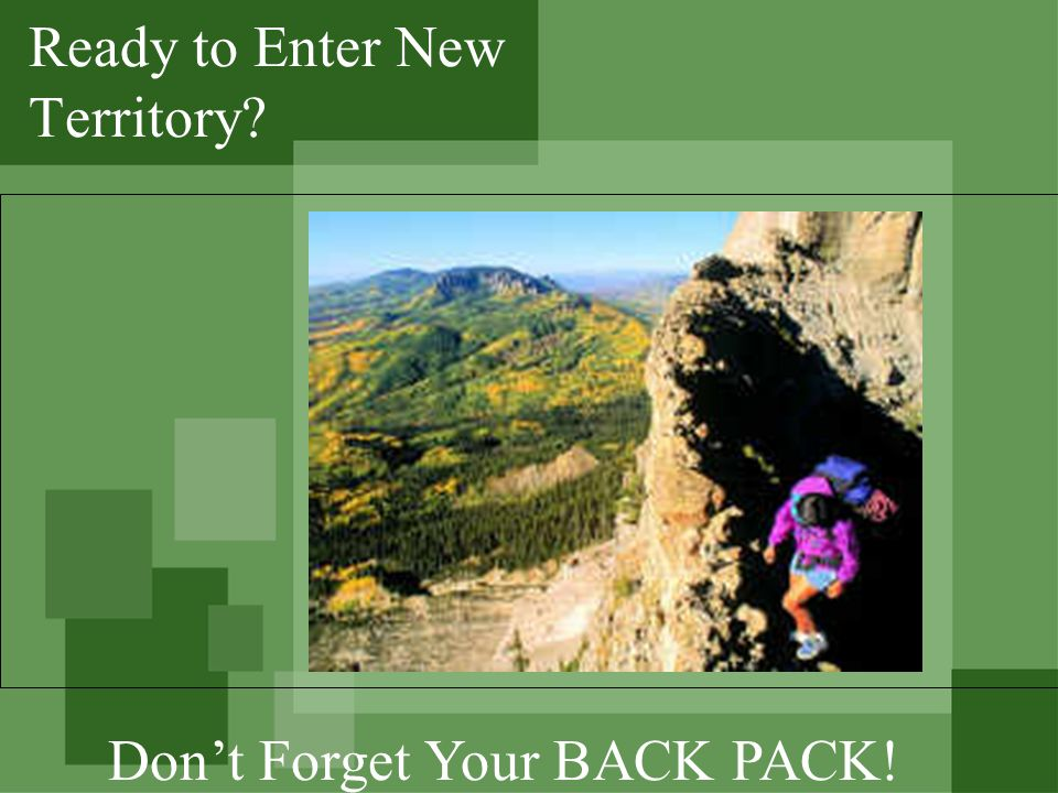 Ready to Enter New Territory? Dont Forget Your BACK PACK!
