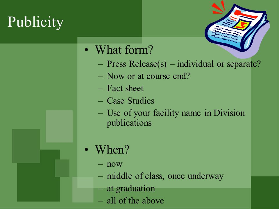 Publicity What form. –Press Release(s) – individual or separate.